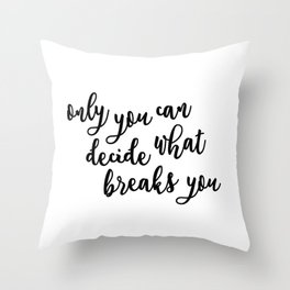 only you can decide what breaks you Throw Pillow