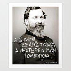 A SHAVEN BEARD TODAY. A NEUTERED MAN TOMORROW. Art Print