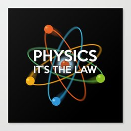 PHYSICS. IT'S THE LAW Canvas Print