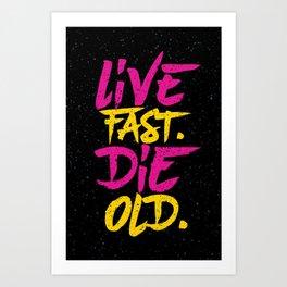 Live Fast. Die Old. Art Print