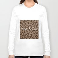 discount Long Sleeve T-shirts featuring Have A Cup by Katayoon Photography
