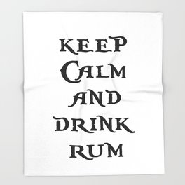 Keep Calm and drink rum - pirate inspired quote Throw Blanket