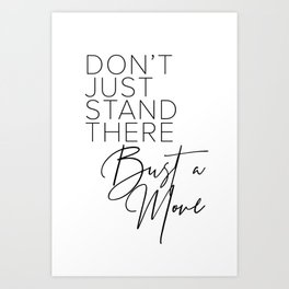Don't Just Stand There Bust A Move Art Print
