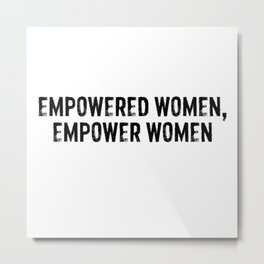 Empowered Women Empower Women Metal Print
