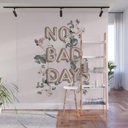 NO BAD DAYS - ROSEGOLD BALLOONS & ROSES Wall Mural