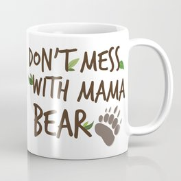 Don't Mess with Mama Bear Coffee Mug