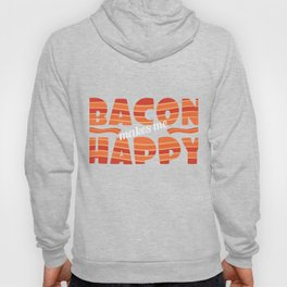 "It's bacon  day! ""Bacon Makes Me Happy"" tee design for bacon lovers like you! Awesome gift too!  Hoody"