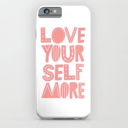 Love Yourself More positive happy words in peach pink typography iPhone Case