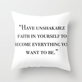 Have unshakable faith in yourself quote Throw Pillow