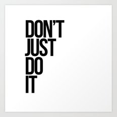 Don't Just Do It Art Print