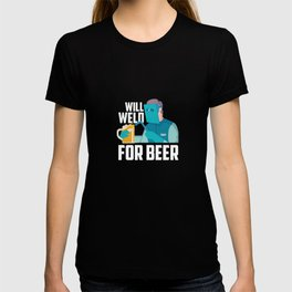 Will Weld For Beer Funny Welding Gift For A Welder T-shirt