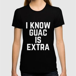I know Guac is Extra Typography Print T-shirt