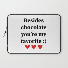 Besides chocolate you're my favorite Laptop Sleeve