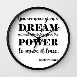 You are never given a dream without also being given the power to make it come true Wall Clock