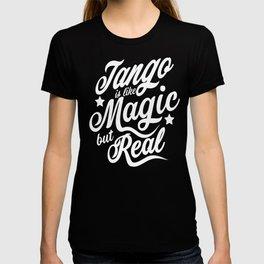 Tango Is Like Magic But Real T-shirt