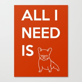 All I need is Frenchie Canvas Print