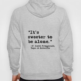 It's sweeter to be alone - Fitzgerald quote Hoody