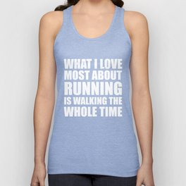 What I Love About Running is Walking Whole Time Unisex Tank Top