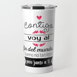 Contigo voy al fin del mundo. Travel Mug