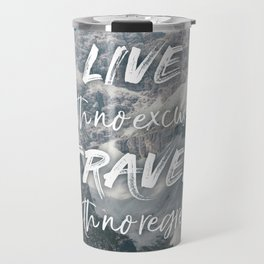 LIVE with no excuses TRAVEL with no regrets Travel Mug