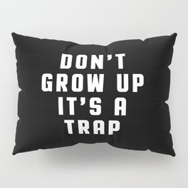 Don't Grow Up Funny Quote Pillow Sham