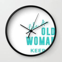 I know i running like an old woman try to keep up tee Wall Clock