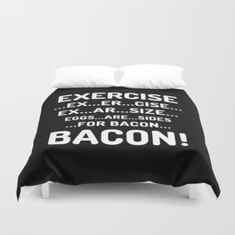 EXERCISE EGGS ARE SIDES FOR BACON (Black & White) Duvet Cover