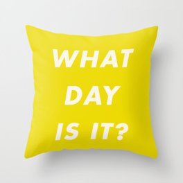 What Day Is It? Throw Pillow