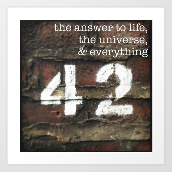 42 - The Meaning of Life. Art Print