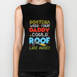 do not cha wish your daddy could roof like mine love heart in my life raglan dad engineer Biker Tank