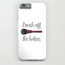 Brush Off The Haters iPhone Case