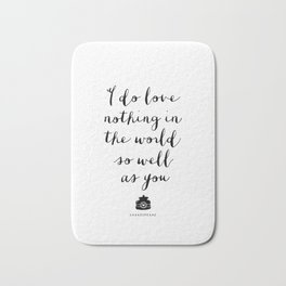 I Do Love Nothing in the World So Well as You monochrome typography poster design home wall decor Bath Mat