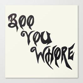 Boo You Whore Canvas Print