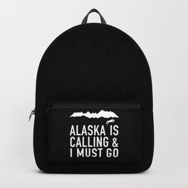 Alaska Is Calling And I Must Go Backpack