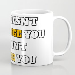 Motivational Quotes - If It Doesnt Challenge You It Wont Change You Coffee Mug