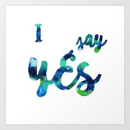 I Say YES Art Print