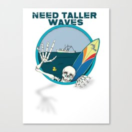 Need Taller Waves Canvas Print