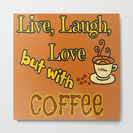 Live, Laugh, Love but with coffee Metal Print