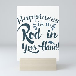 Happiness is a rod in your hand! Mini Art Print