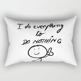 I do everything to do nothing Rectangular Pillow