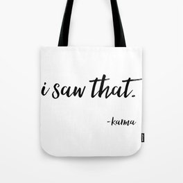 I Saw That, Karma Poster, Home Decor, Funny Quote, Funny Poster Tote Bag