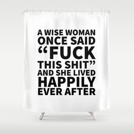 A Wise Woman Once Said Fuck This Shit Shower Curtain