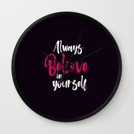 Always believe in yourself quote inspirational typography Wall Clock