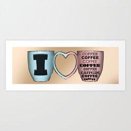 I LOVE CAFFEINE Art Print