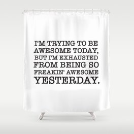 I'M TRYING TO BE AWESOME TODAY Shower Curtain