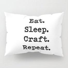 Eat. Sleep. Craft. Repeat. Pillow Sham