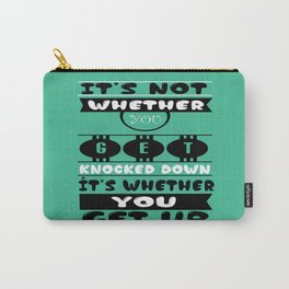 It's not whether you get knocked down; it's whether you get up. - Vince Lombardi Carry-All Pouch