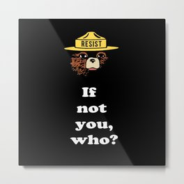 Smokey says, If not you, who? (Resist version) Metal Print
