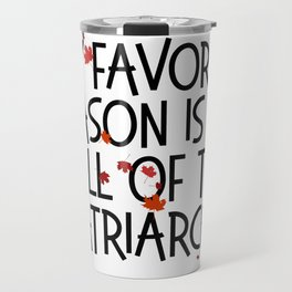 MY FAVORITE SEASON IS THE FALL OF THE PATRIARCHY feminist feminism gift funny pun equality Travel Mug