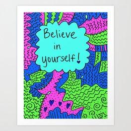Believe in yourself! Art Print